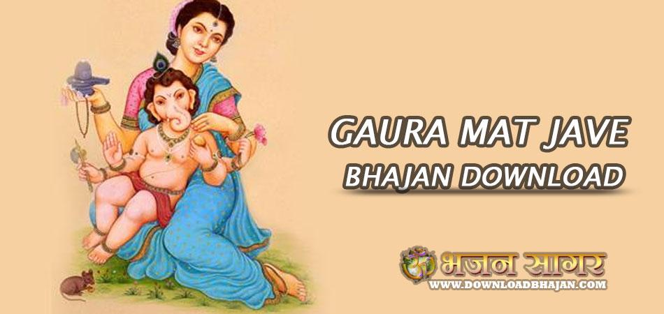 GAURA MAT JAVE Bhajan download