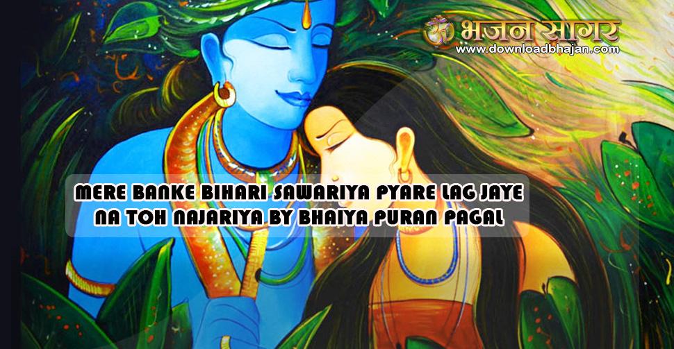 Mere banke bihari sawariya pyare lag jaye na toh najariya by Bhaiya Puran pagal