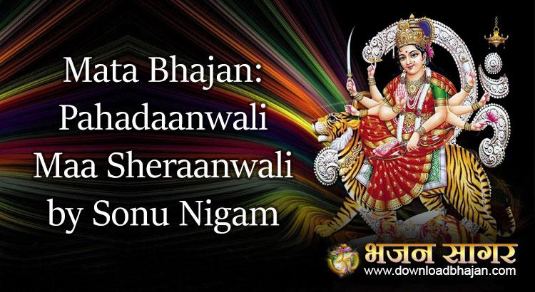 Mata BHAJAN: Pahadaanwali Maa Sheraanwali by Sonu Nigam